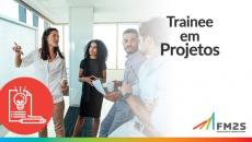 Plano de Desenvolvimento FM2S | Trainee em Projetos