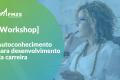 Workshop FM2S - Autoconhecimento para Desenvolvimento na Carreira