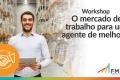 Workshop FM2S - O mercado de trabalho para um agente de melhoria