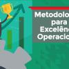 Metodologias Para Excelência Operacional