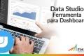 Data Studio - Ferramenta para Dashboard